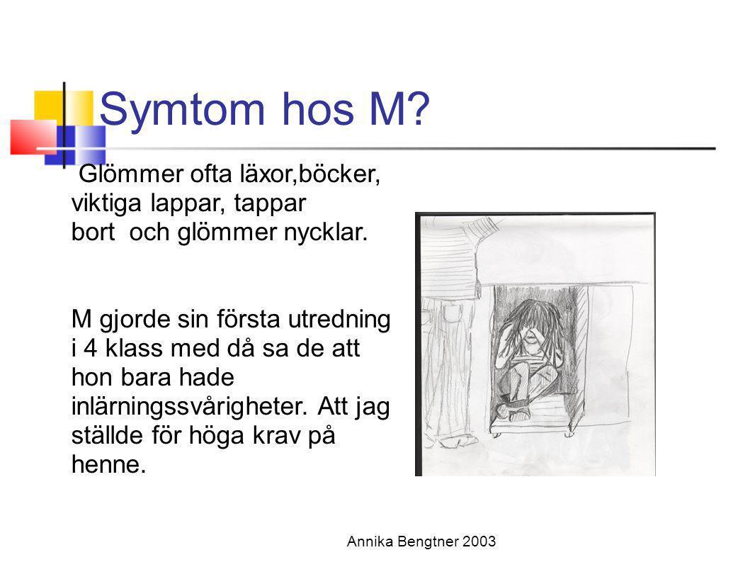 Symtom hos M? Annika Bengtner 2003 Glömmer ofta läxor,böcker, viktiga lappar, tappar bort och glömmer nycklar. M gjorde sin första utredning i 4 klass