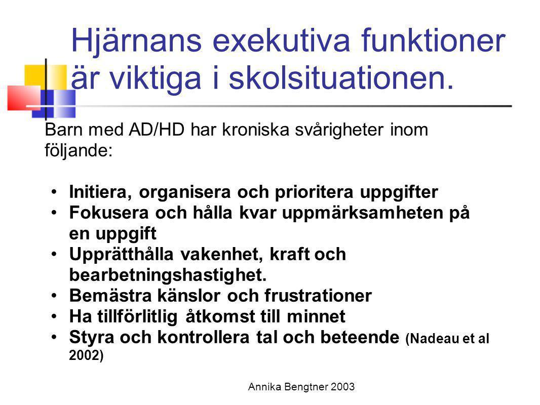 Annika Bengtner 2003 Hjärnans exekutiva funktioner är viktiga i skolsituationen. Barn med AD/HD har kroniska svårigheter inom följande: •Initiera, org