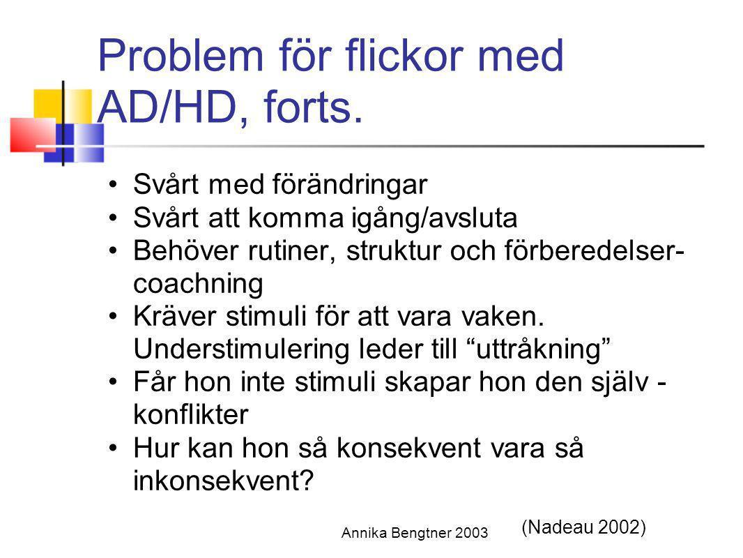 Annika Bengtner 2003 Problem för flickor med AD/HD, forts. •Svårt med förändringar •Svårt att komma igång/avsluta •Behöver rutiner, struktur och förbe