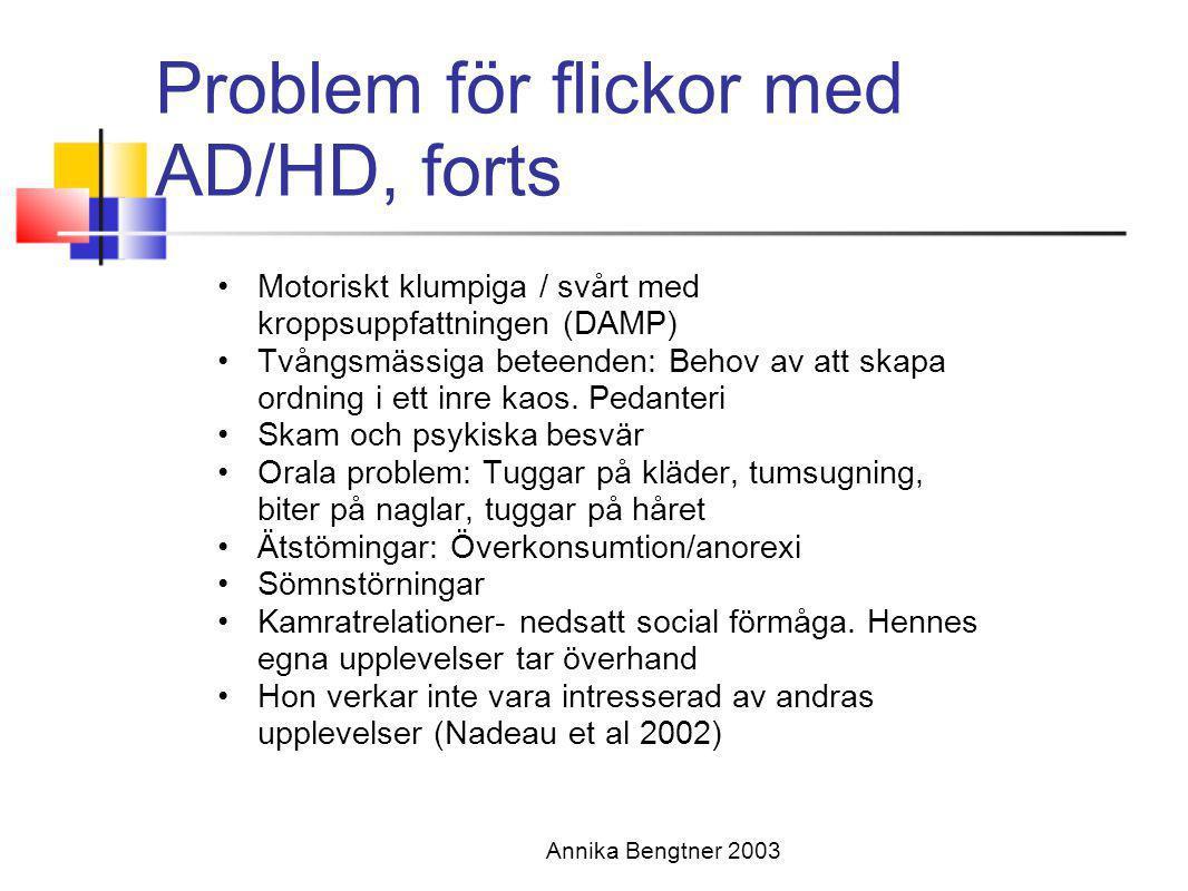 Annika Bengtner 2003 Problem för flickor med AD/HD, forts •Motoriskt klumpiga / svårt med kroppsuppfattningen (DAMP) •Tvångsmässiga beteenden: Behov a