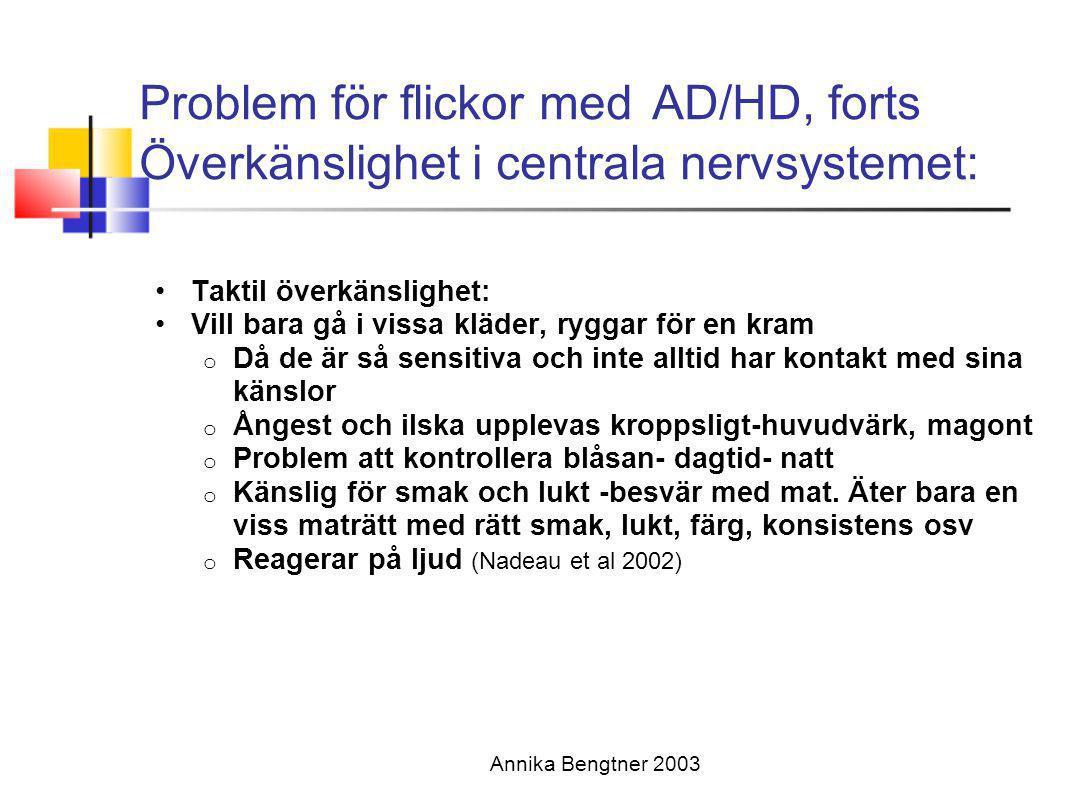 Annika Bengtner 2003 Problem för flickor med AD/HD, forts Överkänslighet i centrala nervsystemet: •Taktil överkänslighet: •Vill bara gå i vissa kläder