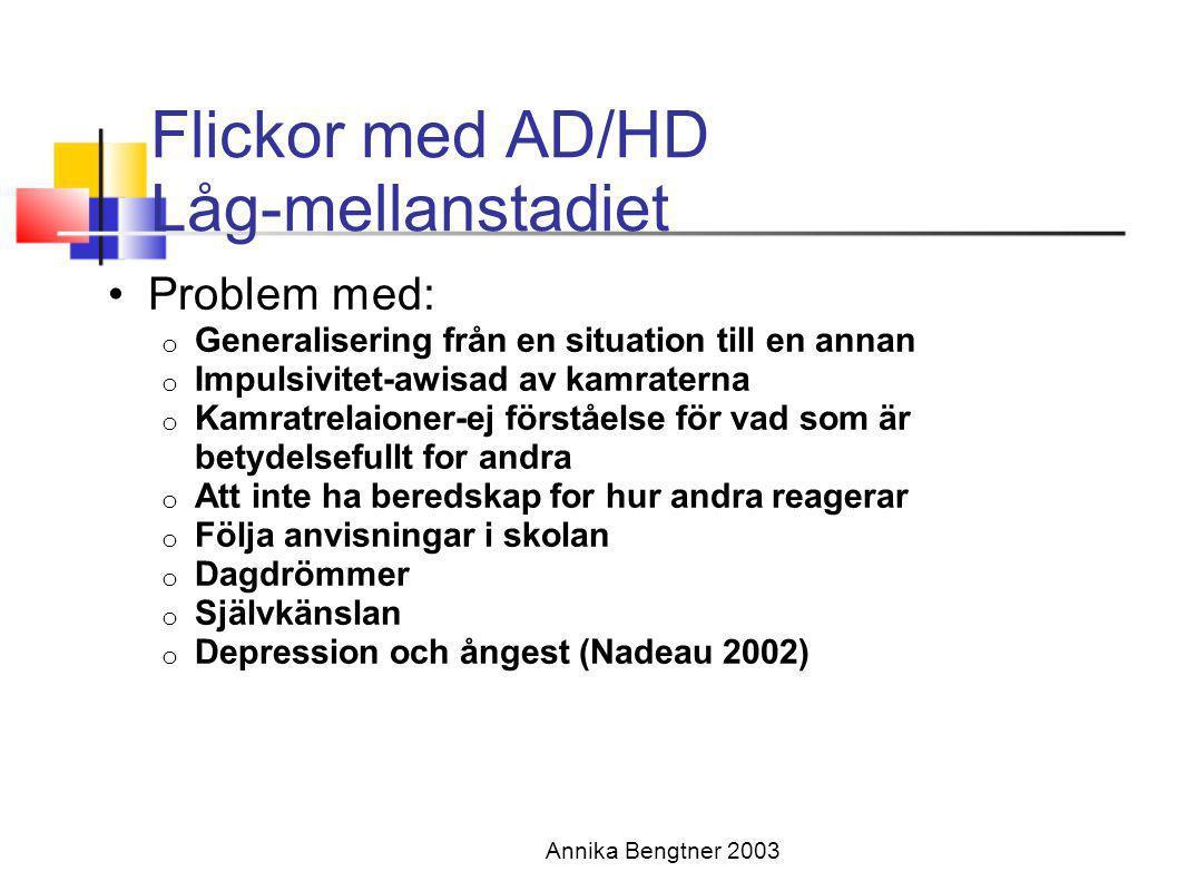Annika Bengtner 2003 Flickor med AD/HD Låg-mellanstadiet •Problem med: o Generalisering från en situation till en annan o Impulsivitet-awisad av kamra