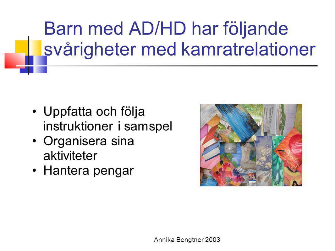 Annika Bengtner 2003 Barn med AD/HD har följande svårigheter med kamratrelationer •Uppfatta och följa instruktioner i samspel •Organisera sina aktivit
