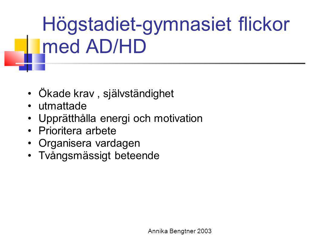 Annika Bengtner 2003 Högstadiet-gymnasiet flickor med AD/HD •Ökade krav, självständighet •utmattade •Upprätthålla energi och motivation •Prioritera ar