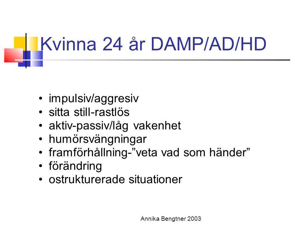 """Annika Bengtner 2003 Kvinna 24 år DAMP/AD/HD •impulsiv/aggresiv •sitta still-rastlös •aktiv-passiv/låg vakenhet •humörsvängningar •framförhållning-""""ve"""