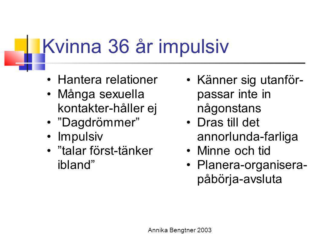 """Annika Bengtner 2003 Kvinna 36 år impulsiv •Hantera relationer •Många sexuella kontakter-håller ej •""""Dagdrömmer"""" •Impulsiv •""""talar först-tänker ibland"""
