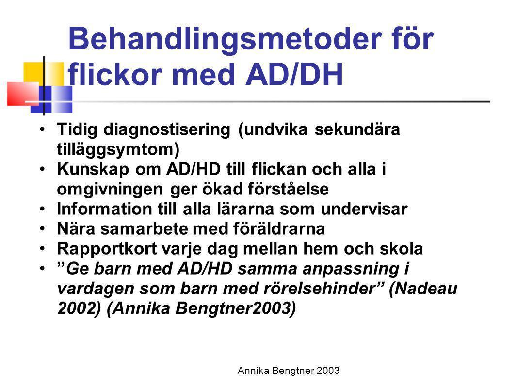 Annika Bengtner 2003 Behandlingsmetoder för flickor med AD/DH •Tidig diagnostisering (undvika sekundära tilläggsymtom) •Kunskap om AD/HD till flickan