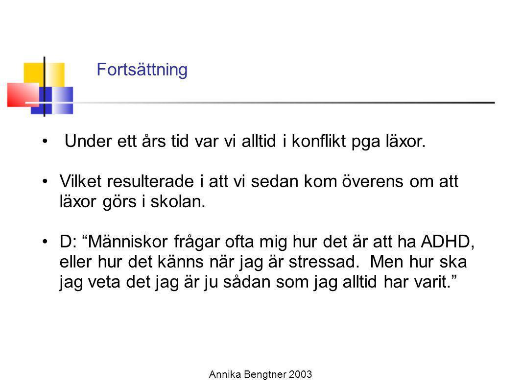 Annika Bengtner 2003 Vad är det som är annorlunda med flickor (AD/HD), forts •Överaktivt verbala •Riskfyllt beteende: droger-sex •Begåvade flickor-överambitiösa •Trotsigt beteende •Depression-ökar efter pubertet •Större risk för drogmissbruk •Risk för tonårsgraviditet (Nadeau et al 2002)