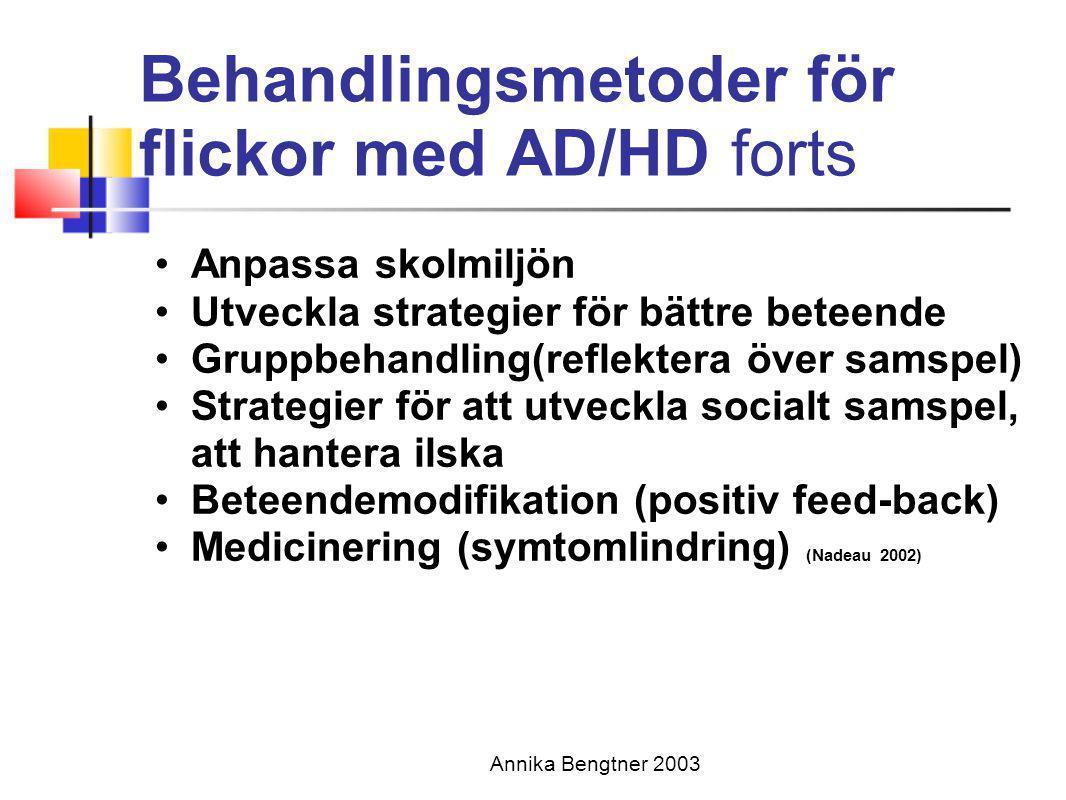 Annika Bengtner 2003 Behandlingsmetoder för flickor med AD/HD forts •Anpassa skolmiljön •Utveckla strategier för bättre beteende •Gruppbehandling(refl