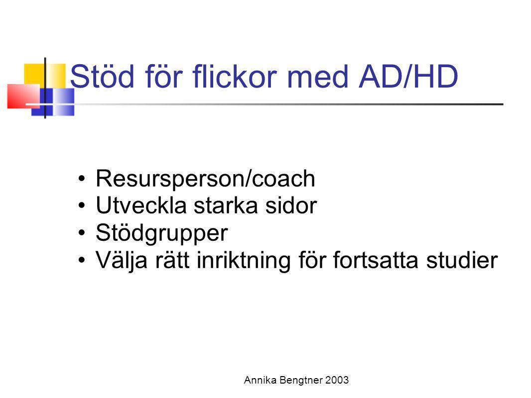 Annika Bengtner 2003 Stöd för flickor med AD/HD •Resursperson/coach •Utveckla starka sidor •Stödgrupper •Välja rätt inriktning för fortsatta studier