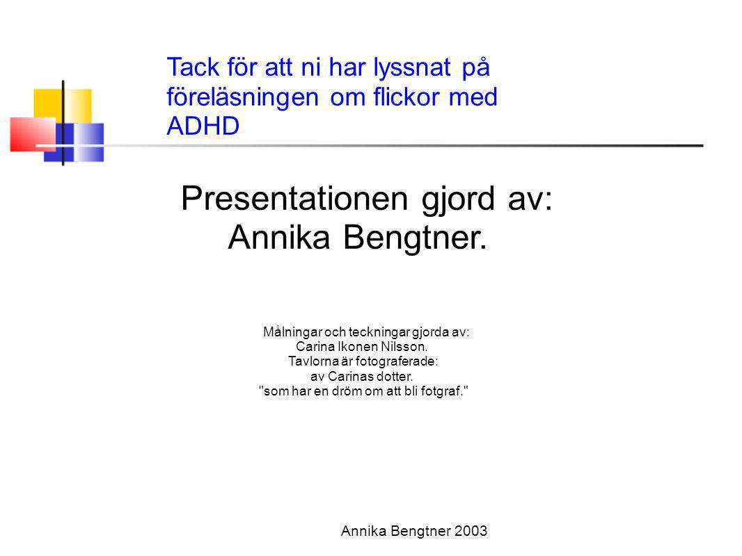 Annika Bengtner 2003 Presentationen gjord av: Annika Bengtner. Målningar och teckningar gjorda av: Carina Ikonen Nilsson. Tavlorna är fotograferade: a