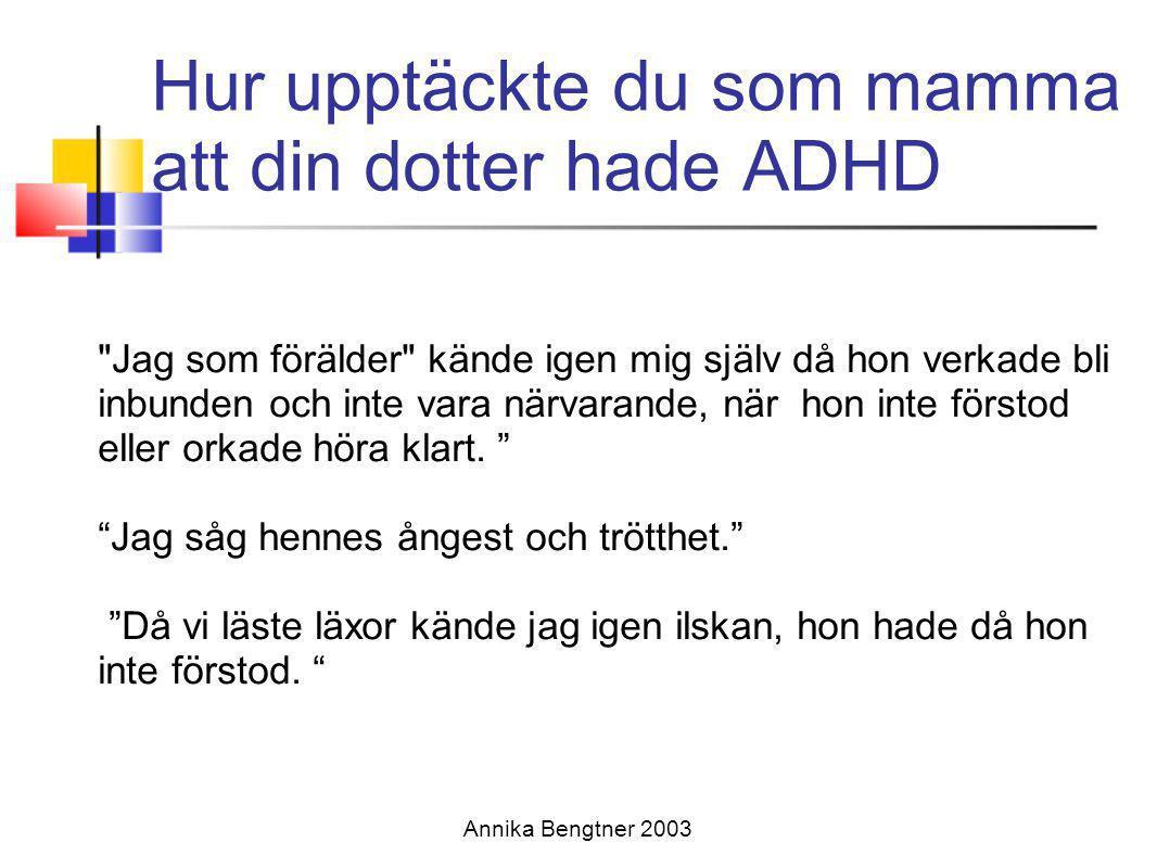 Annika Bengtner 2003 Kvinna 39 år Svår AD/HD med autistiska drag (vid pressade situationer) •Lugn •Passiv-aktiv (ojämn) •Planering- organisations- problem •Brister i social förmåga i kontakter •Tid/ minnesproblem •Koncentrationssv.