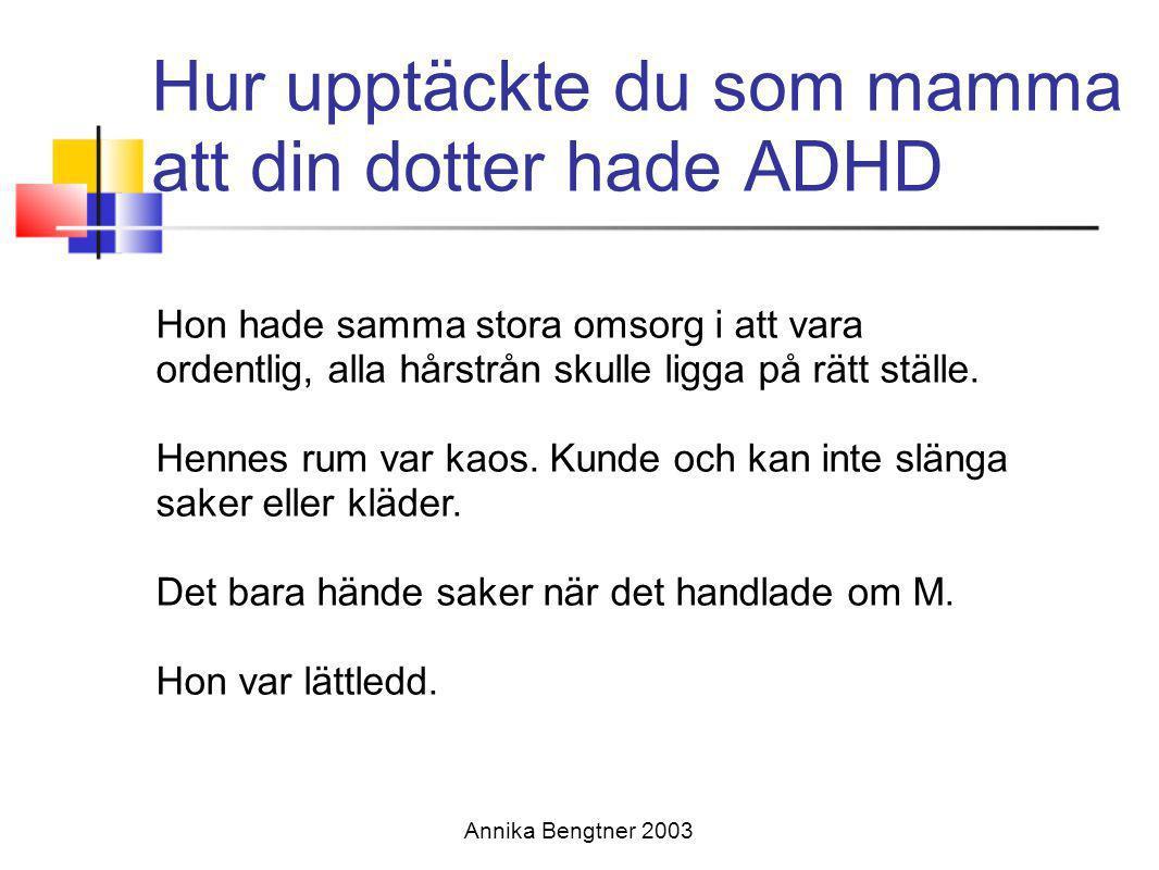Symtom hos M Annika Bengtner 2003 Precis innan sommarlovet nu 2010 så blev det en ny utredning.