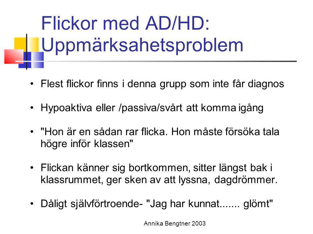 Flickor med AD/HD: Uppmärksahetsproblem •Flest flickor finns i denna grupp som inte får diagnos •Hypoaktiva eller /passiva/svårt att komma igång •