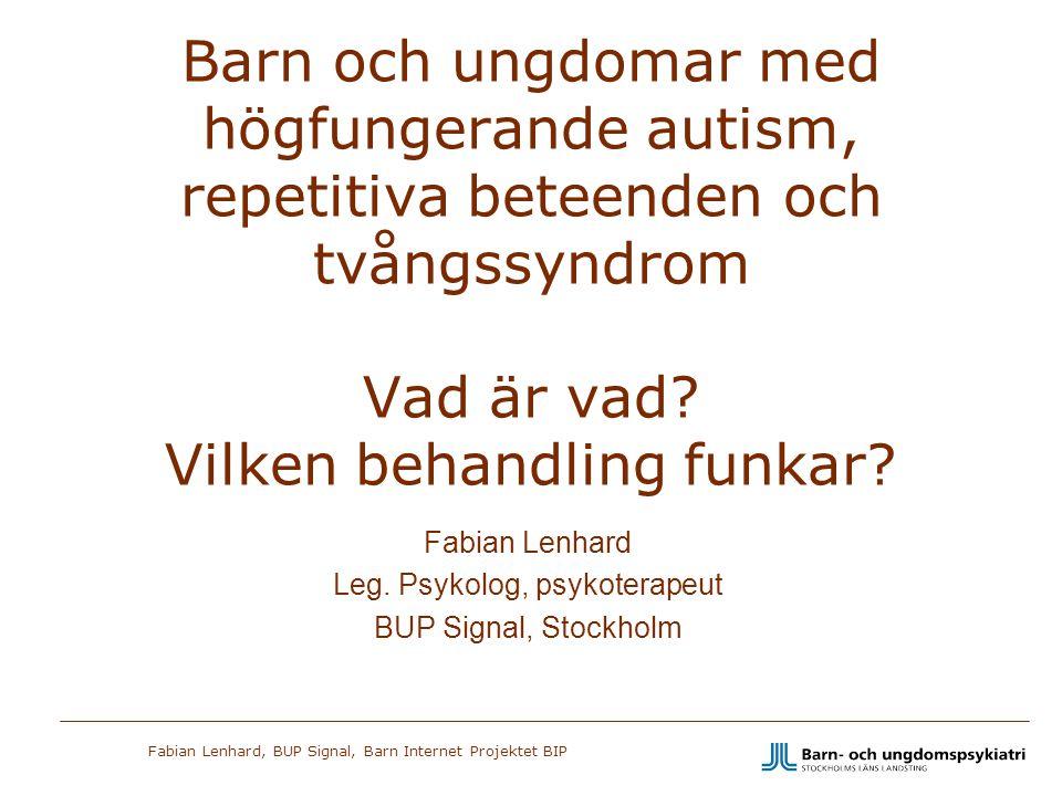 Fabian Lenhard, BUP Signal, Barn Internet Projektet BIP Barn och ungdomar med högfungerande autism, repetitiva beteenden och tvångssyndrom Vad är vad?
