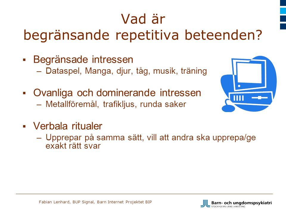 Fabian Lenhard, BUP Signal, Barn Internet Projektet BIP Vad är begränsande repetitiva beteenden?  Begränsade intressen –Dataspel, Manga, djur, tåg, m