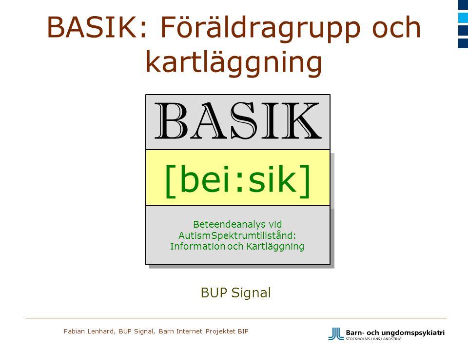 Fabian Lenhard, BUP Signal, Barn Internet Projektet BIP BASIK: Föräldragrupp och kartläggning BASIK [bei:sik] Beteendeanalys vid AutismSpektrumtillstå
