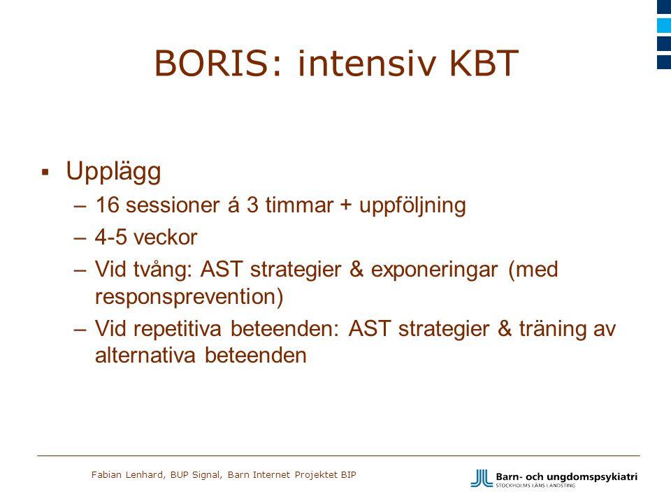 Fabian Lenhard, BUP Signal, Barn Internet Projektet BIP BORIS: intensiv KBT  Upplägg –16 sessioner á 3 timmar + uppföljning –4-5 veckor –Vid tvång: A