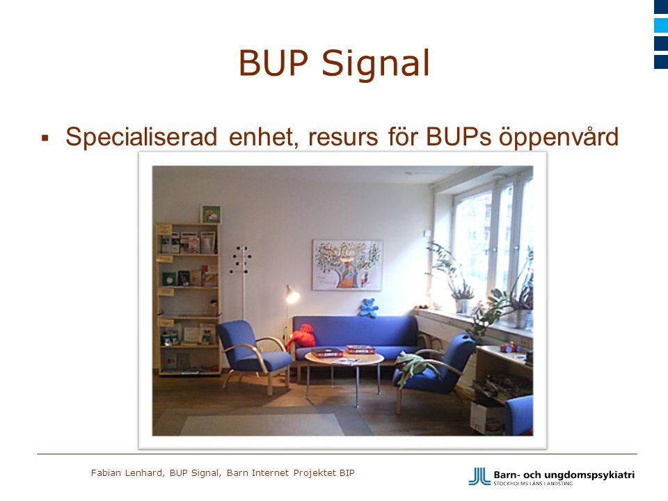 Fabian Lenhard, BUP Signal, Barn Internet Projektet BIP BUP Signal  Uppdrag: –att behandla begränsande repetitiva beteenden och tvångsmässighet –Målgrupp: Barn & ungdomar 7 – 17 år med högfungerande autism –Utveckla metoder och behandlingar för målgruppen