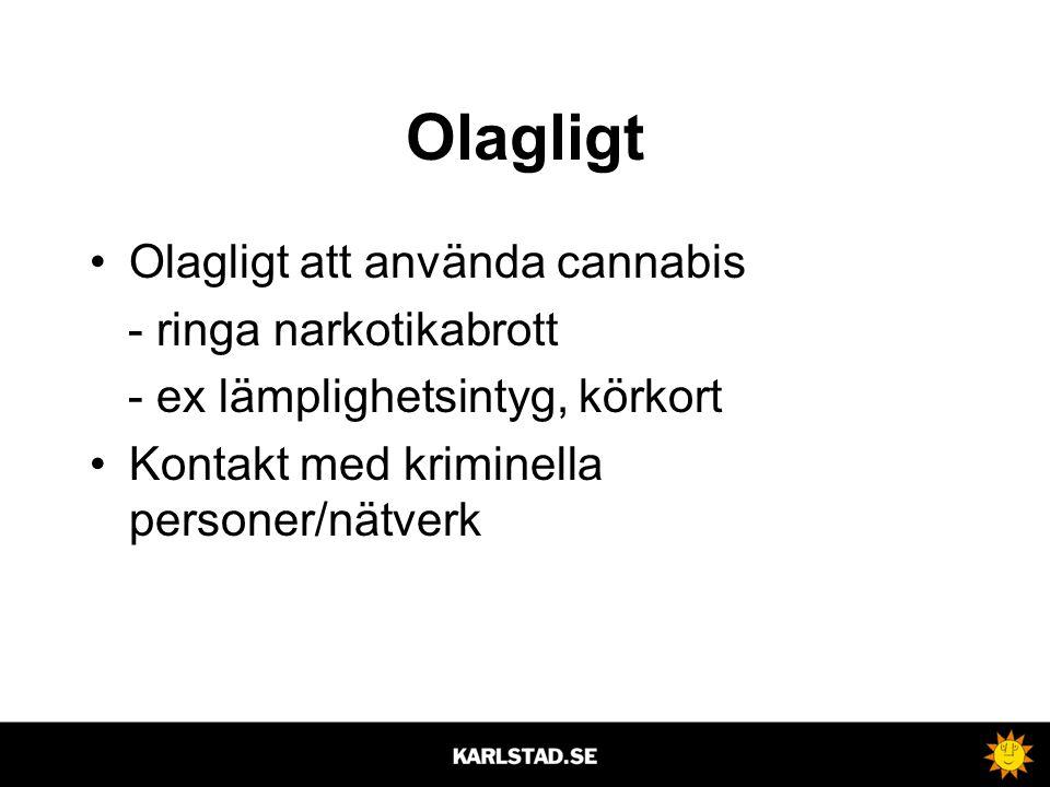 Olagligt •Olagligt att använda cannabis - ringa narkotikabrott - ex lämplighetsintyg, körkort •Kontakt med kriminella personer/nätverk