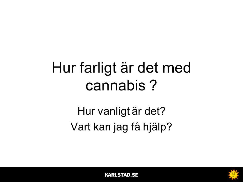 Hur farligt är det med cannabis ? Hur vanligt är det? Vart kan jag få hjälp?