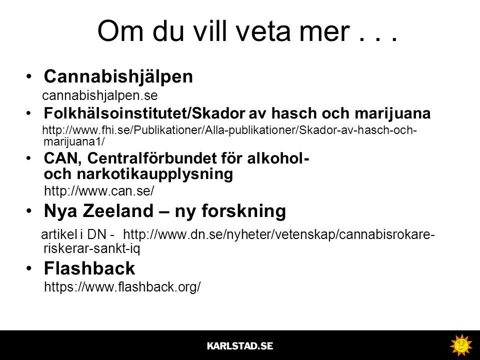 Om du vill veta mer... •Cannabishjälpen cannabishjalpen.se •Folkhälsoinstitutet/Skador av hasch och marijuana http://www.fhi.se/Publikationer/Alla-pub