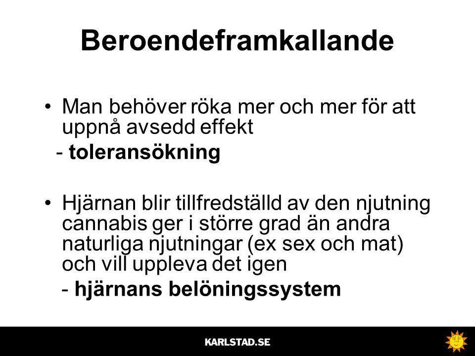 Beroendeframkallande •Man behöver röka mer och mer för att uppnå avsedd effekt - toleransökning •Hjärnan blir tillfredställd av den njutning cannabis