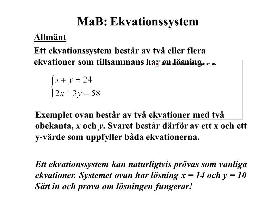 MaB: Ekvationssystem Allmänt Ett ekvationssystem består av två eller flera ekvationer som tillsammans har en lösning. Exemplet ovan består av två ekva