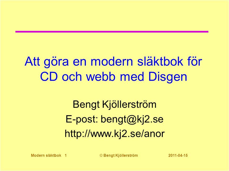 Modern släktbok 1© Bengt Kjöllerström 2011-04-15 Att göra en modern släktbok för CD och webb med Disgen Bengt Kjöllerström E-post: bengt@kj2.se http://www.kj2.se/anor