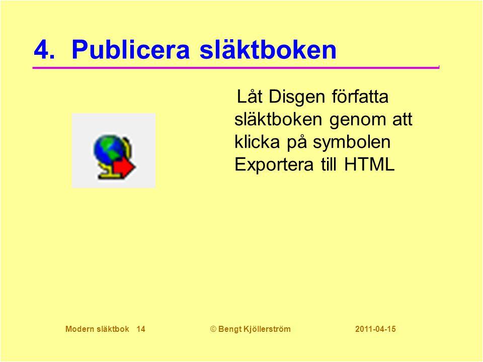 Modern släktbok 14© Bengt Kjöllerström 2011-04-15 4. Publicera släktboken Låt Disgen författa släktboken genom att klicka på symbolen Exportera till H