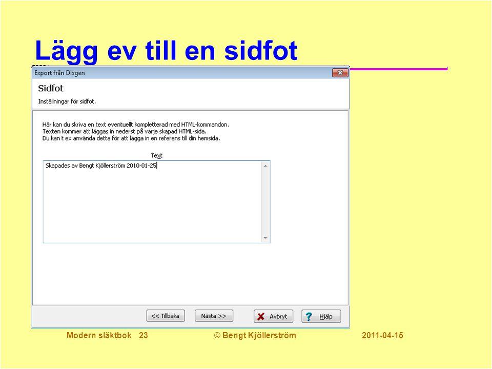 Modern släktbok 23© Bengt Kjöllerström 2011-04-15 Lägg ev till en sidfot