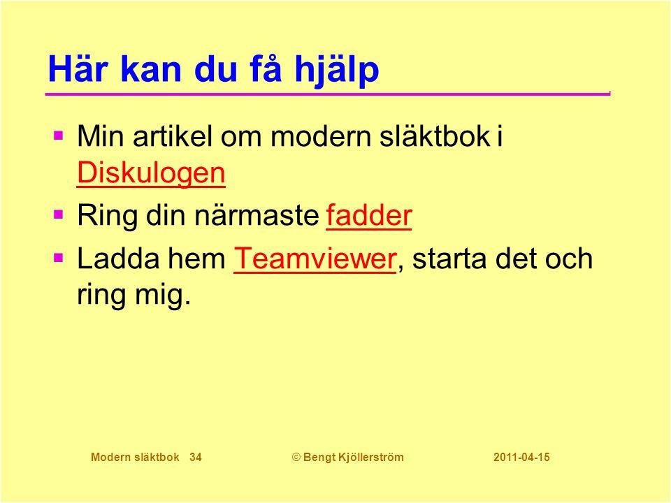 Modern släktbok 34© Bengt Kjöllerström 2011-04-15 Här kan du få hjälp  Min artikel om modern släktbok i Diskulogen Diskulogen  Ring din närmaste fadderfadder  Ladda hem Teamviewer, starta det och ring mig.Teamviewer
