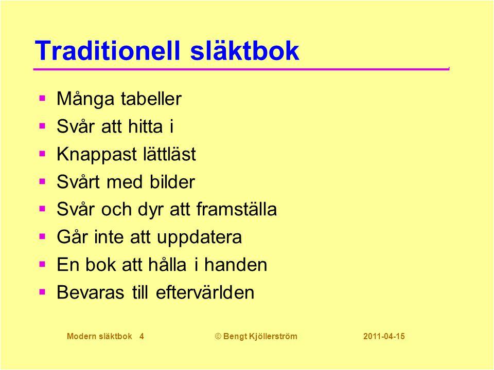 Modern släktbok 4© Bengt Kjöllerström 2011-04-15 Traditionell släktbok  Många tabeller  Svår att hitta i  Knappast lättläst  Svårt med bilder  Sv