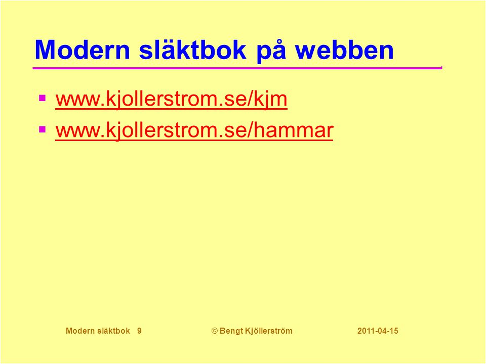 Modern släktbok 10© Bengt Kjöllerström 2011-04-15 Moduler för modern släktbok 1.Förbered släktboken 2.Välj personer som ska ingå till en söklista 3.Utöka söklistan 4.Låt Disgen författa släktboken 5.Publicera släktboken