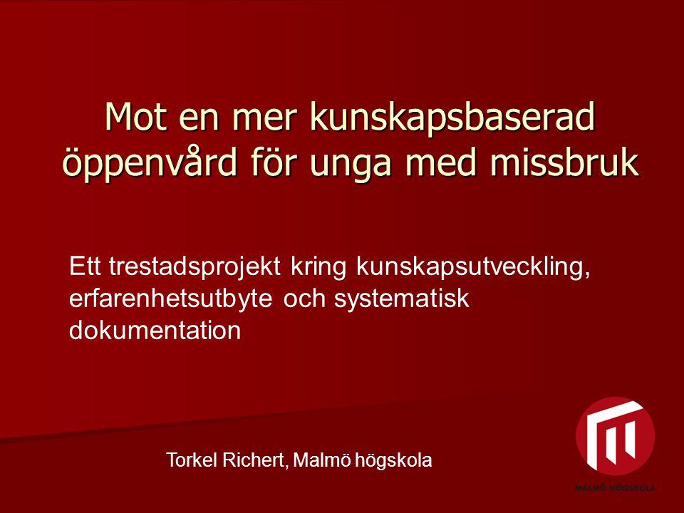 Mot en mer kunskapsbaserad öppenvård för unga med missbruk Torkel Richert, Malmö högskola Ett trestadsprojekt kring kunskapsutveckling, erfarenhetsutb