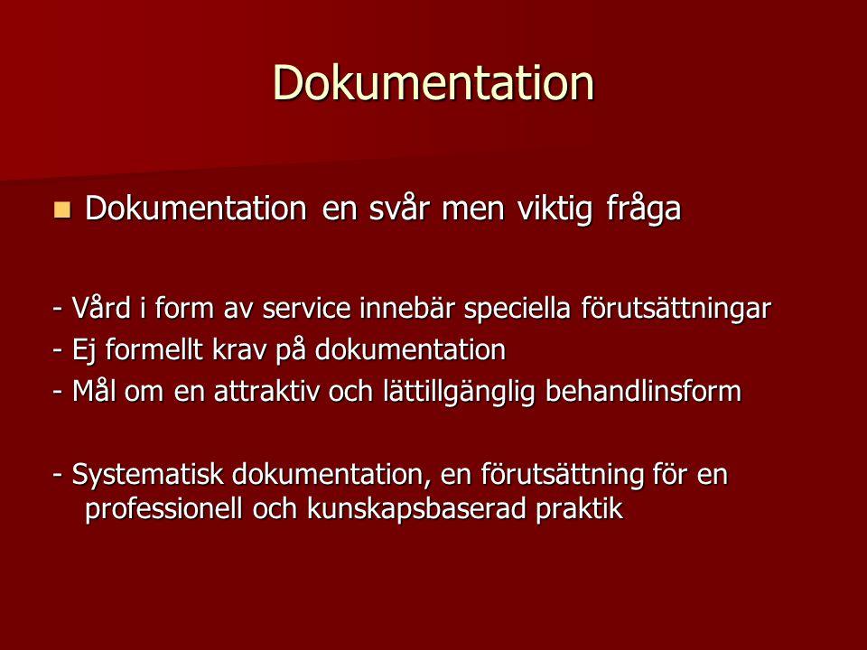 Dokumentation  Dokumentation en svår men viktig fråga - Vård i form av service innebär speciella förutsättningar - Ej formellt krav på dokumentation