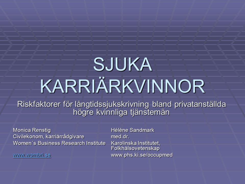SJUKA KARRIÄRKVINNOR Riskfaktorer för långtidssjukskrivning bland privatanställda högre kvinnliga tjänstemän Monica RenstigHélène Sandmark Civilekonom, karriärrådgivaremed.dr.