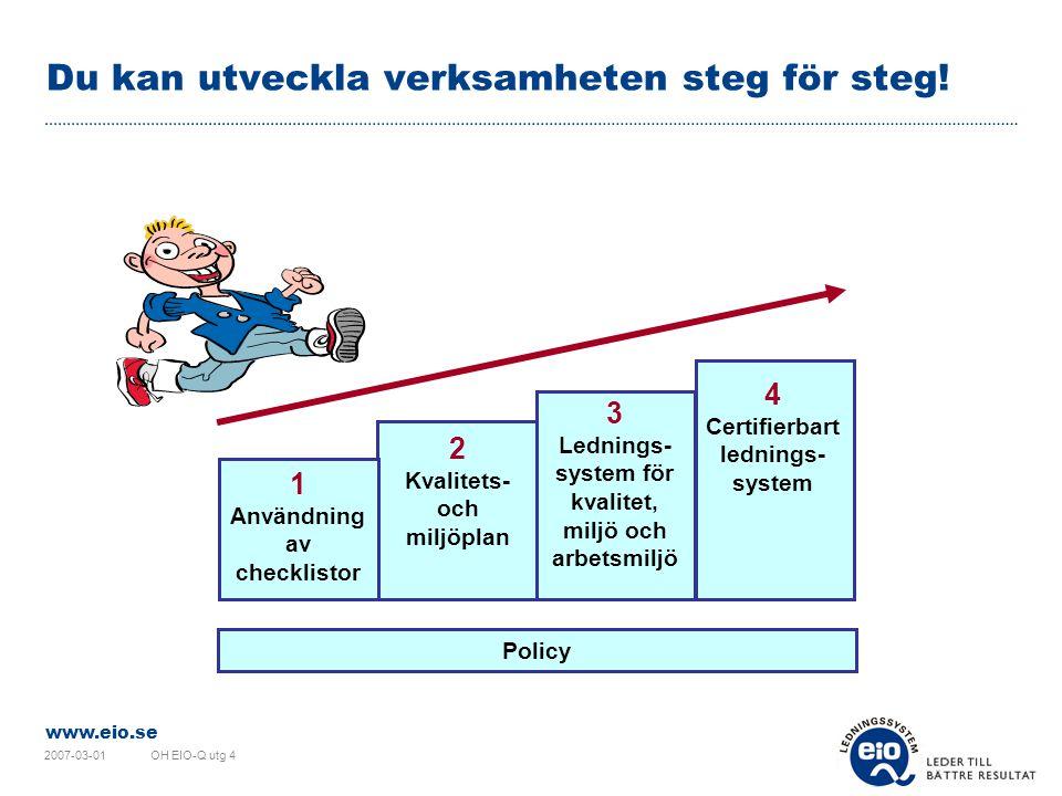www.eio.se 2007-03-01OH EIO-Q utg 4 Du kan utveckla verksamheten steg för steg.