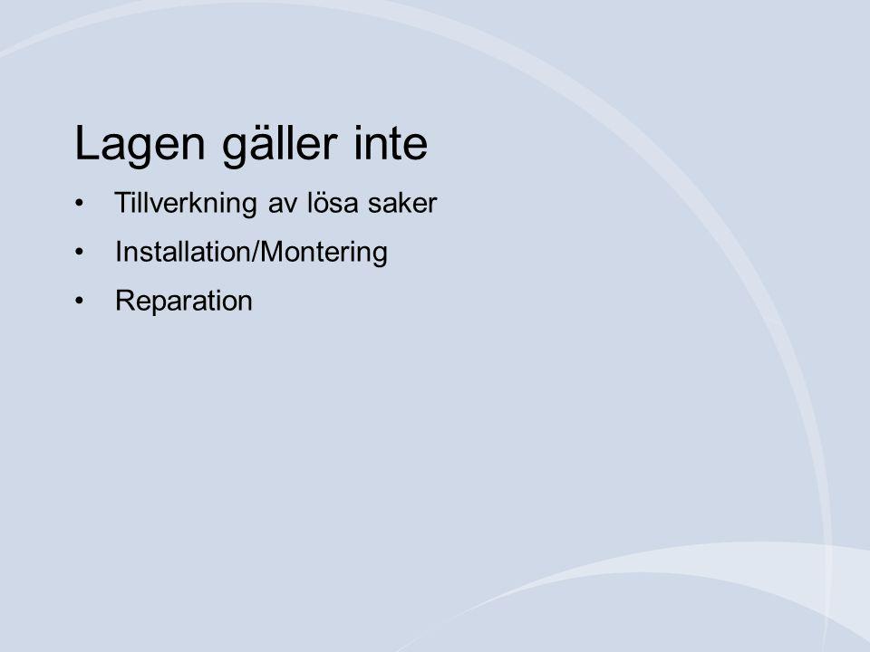Lagen gäller inte • Tillverkning av lösa saker • Installation/Montering • Reparation