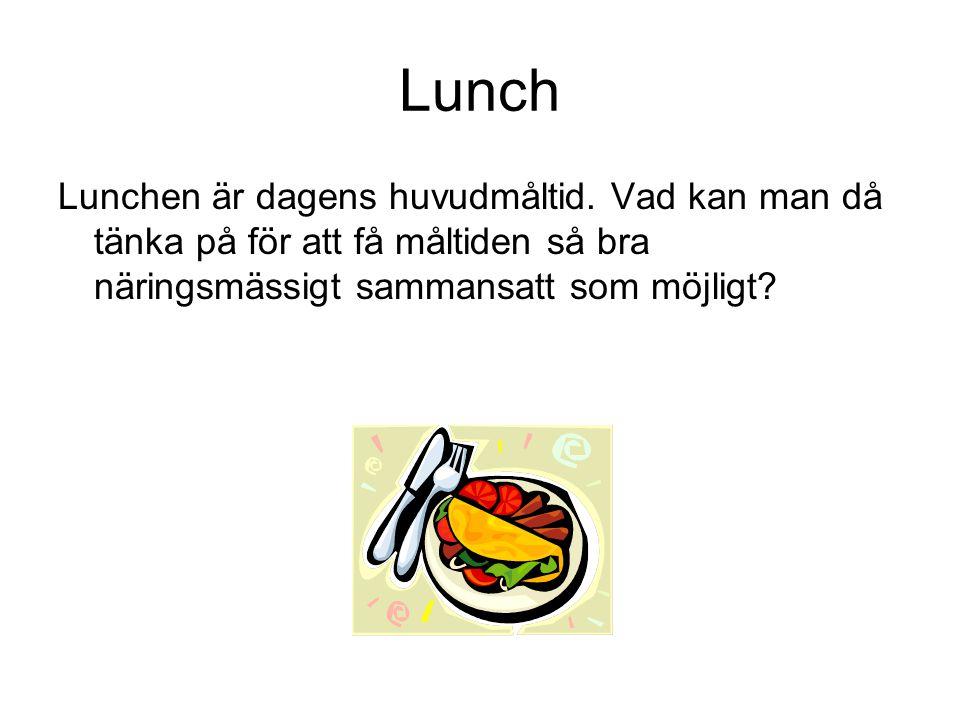 Lunch Lunchen är dagens huvudmåltid. Vad kan man då tänka på för att få måltiden så bra näringsmässigt sammansatt som möjligt?