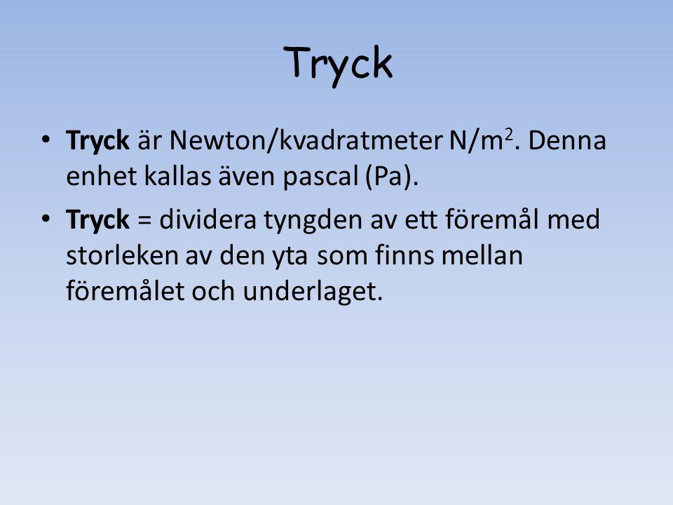 Tryck • Tryck är Newton/kvadratmeter N/m 2. Denna enhet kallas även pascal (Pa). • Tryck = dividera tyngden av ett föremål med storleken av den yta so