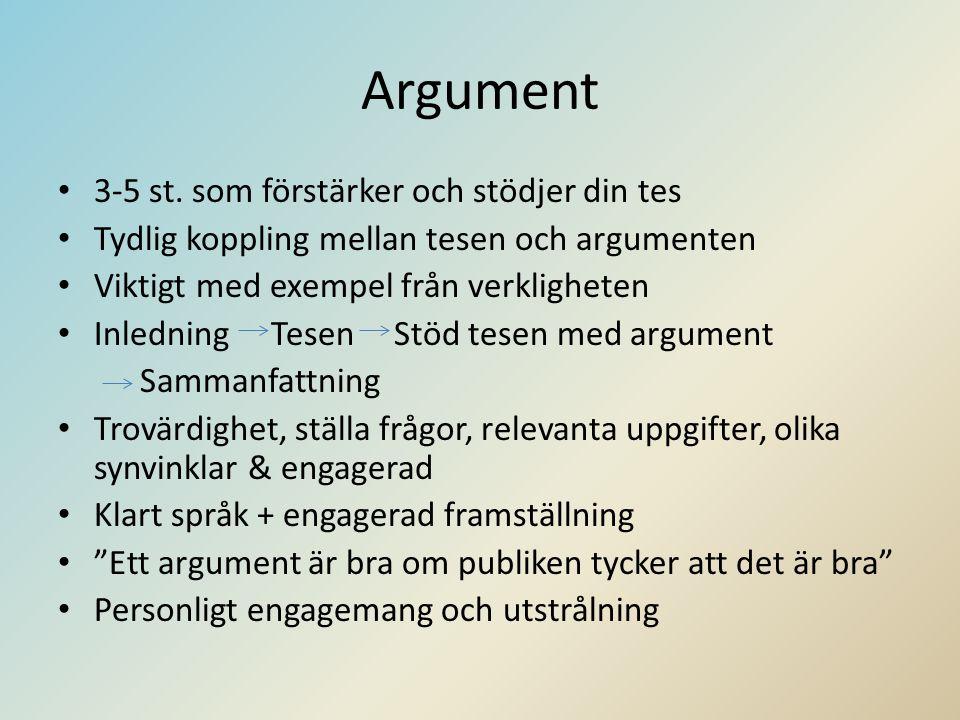 Argument • 3-5 st. som förstärker och stödjer din tes • Tydlig koppling mellan tesen och argumenten • Viktigt med exempel från verkligheten • Inlednin