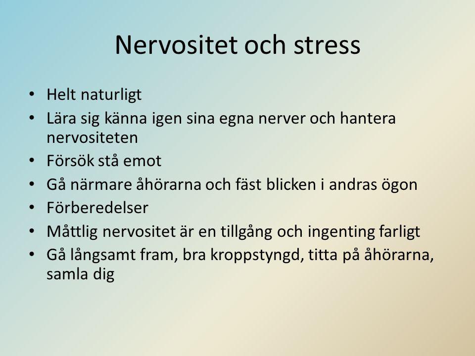 Nervositet och stress • Helt naturligt • Lära sig känna igen sina egna nerver och hantera nervositeten • Försök stå emot • Gå närmare åhörarna och fäst blicken i andras ögon • Förberedelser • Måttlig nervositet är en tillgång och ingenting farligt • Gå långsamt fram, bra kroppstyngd, titta på åhörarna, samla dig