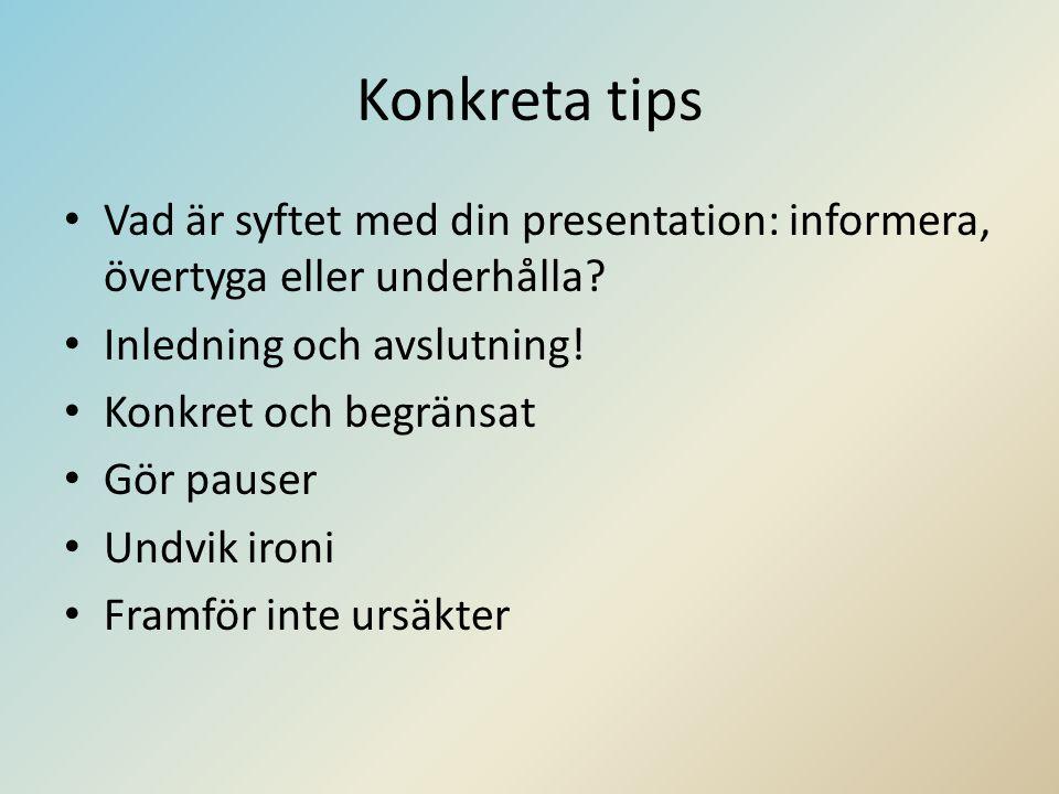 Konkreta tips • Vad är syftet med din presentation: informera, övertyga eller underhålla? • Inledning och avslutning! • Konkret och begränsat • Gör pa