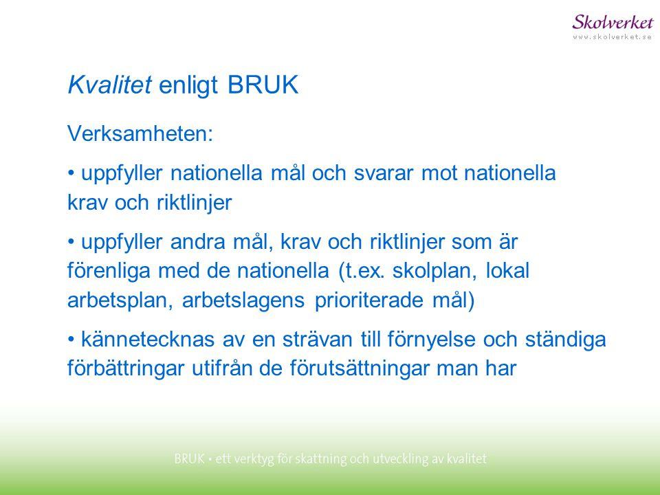 Kvalitet enligt BRUK Verksamheten: • uppfyller nationella mål och svarar mot nationella krav och riktlinjer • uppfyller andra mål, krav och riktlinjer