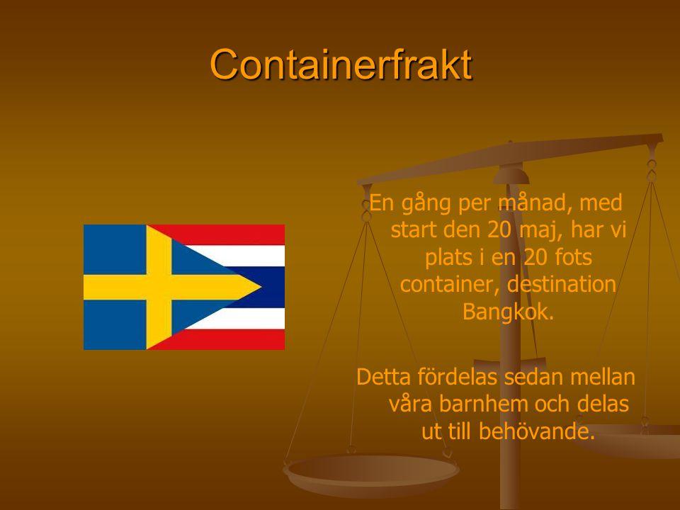 Containerfrakt En gång per månad, med start den 20 maj, har vi plats i en 20 fots container, destination Bangkok. Detta fördelas sedan mellan våra bar