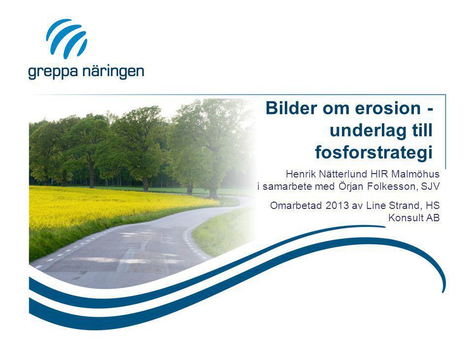 Bilder om erosion - underlag till fosforstrategi Henrik Nätterlund HIR Malmöhus i samarbete med Örjan Folkesson, SJV Omarbetad 2013 av Line Strand, HS