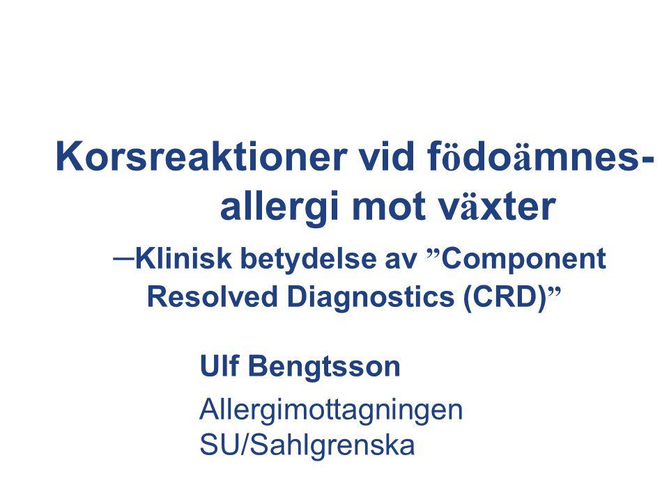 Korsreaktioner vid f ö do ä mnes- allergi mot v ä xter – Klinisk betydelse av Component Resolved Diagnostics (CRD) Ulf Bengtsson Allergimottagningen SU/Sahlgrenska