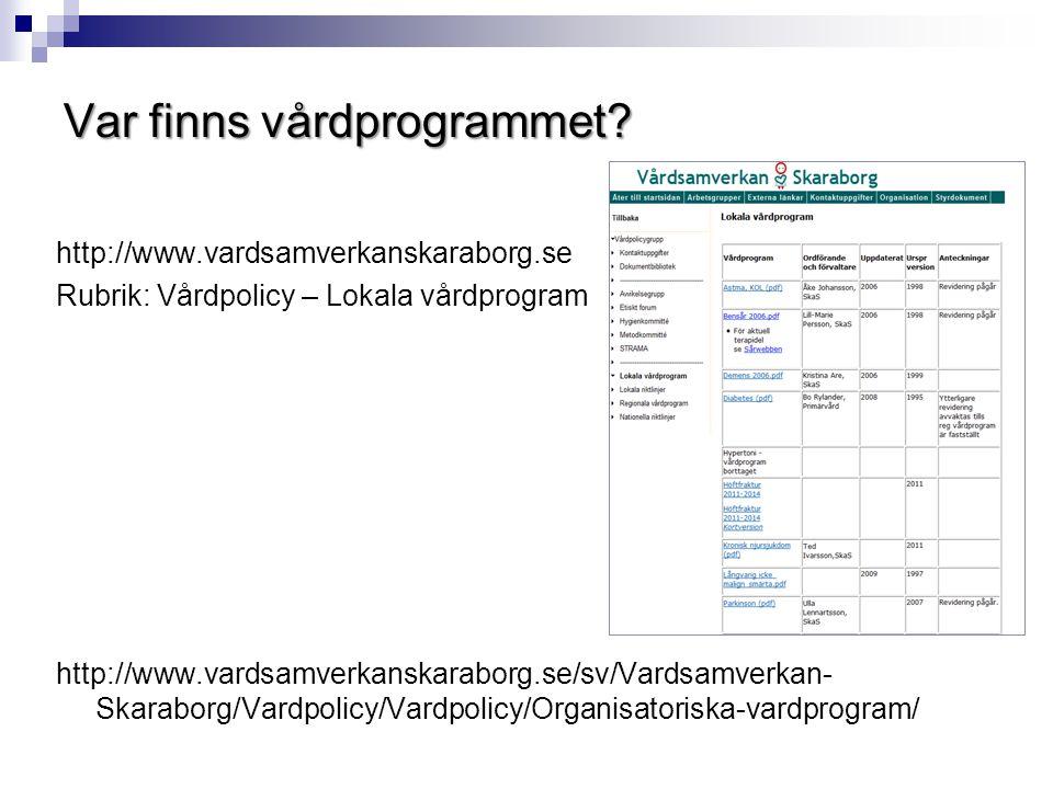 Var finns vårdprogrammet? http://www.vardsamverkanskaraborg.se Rubrik: Vårdpolicy – Lokala vårdprogram http://www.vardsamverkanskaraborg.se/sv/Vardsam