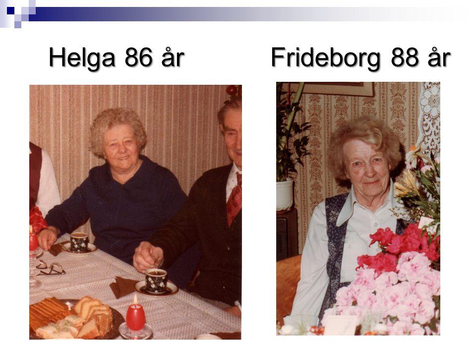 Helga 86 år Frideborg 88 år